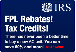 FPL Rebates! Tax Credits! There has never been a better time to buy a new AC unit. You can save 50% and more